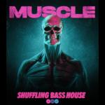 Muscle Shuffling Bass House